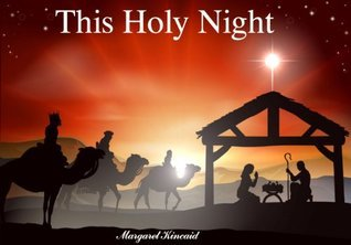 This Holy Night (The Birth of Jesus  by  Margaret Kincaid