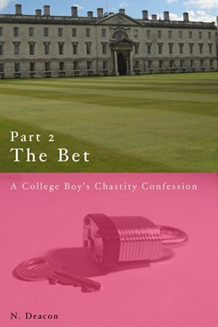 The Bet: Part 2: A College Boys Chastity Confessions N. Deacon