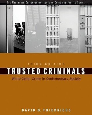 Trusted Criminals - White Collar Crime In Contemporary Society By David O. Friedrichs (3rd, Third Edition) David O. Friedrichs