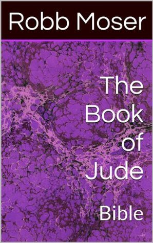 The Book of Jude: Bible Robb Moser