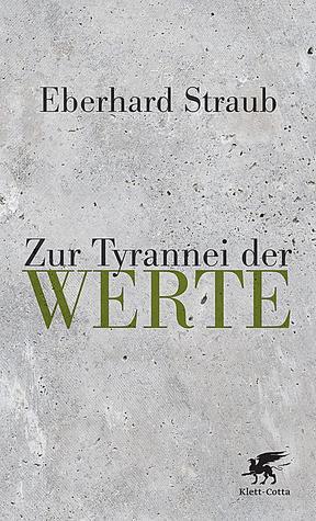 Zur Tyrannei der Werte  by  Eberhard Straub