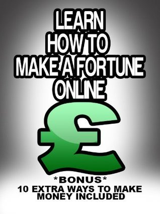 Learn How To Make A Fortune Online  by  Lb