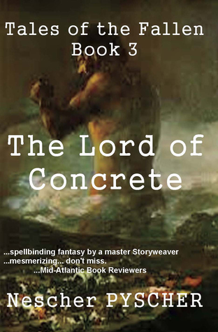 Tales of the Fallen, Book 3: The Lord of Concrete  by  Nescher Pyscher
