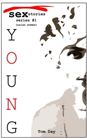 Asian Sex Stories (Young Sex Stories: an erotica series)  by  Tom Day
