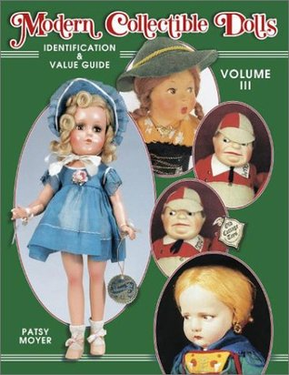 Modern Collectible Dolls: Identification & Value Guide (Volume III) Patsy Moyer