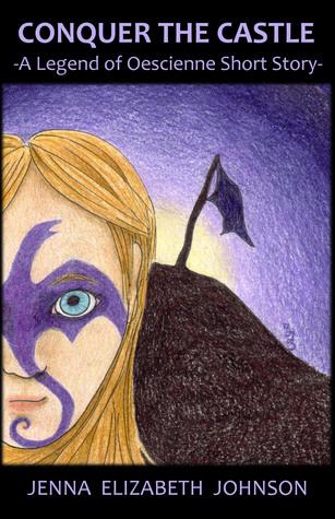 Conquer the Castle: A Legend of Oescienne Short Story Jenna Elizabeth Johnson