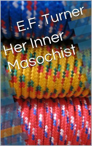 Her Inner Masochist  by  E.F. Turner