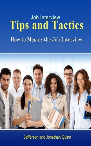 Job Interview Tips and Tactics  by  Jefferson Quinn