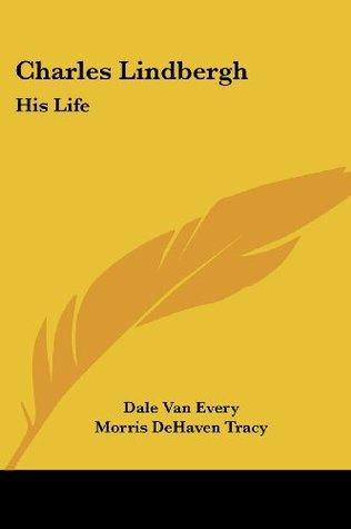 Charles Lindbergh: His Life Dale Van Every