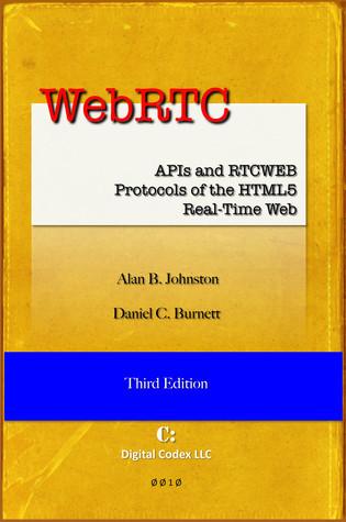 WebRTC: APIs and RTCWEB Protocols of the HTML5 Real-Time Web, Third Edition Alan B. Johnston