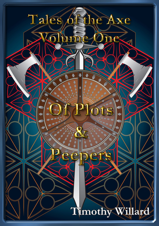 Tales of the Axe: Of Plots & Peepers  by  Tim Willard