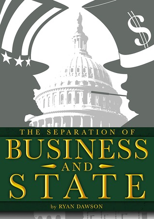 The Separation of Business and State  by  Ryan Dawson