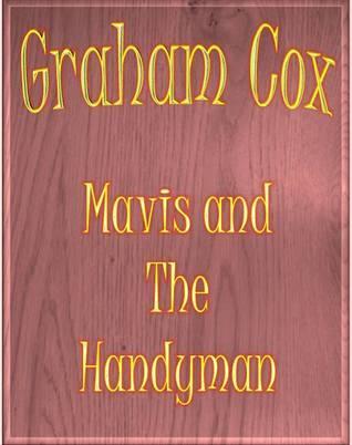Mavis and the Handyman  by  Graham Cox