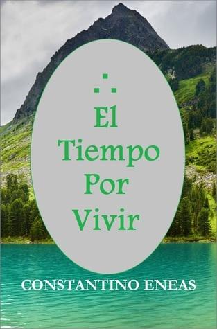El Tiempo por Vivir  by  Constantino Eneas