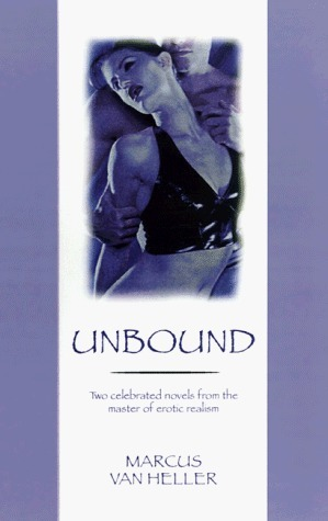 Unbound: Two Celebrated Novels from the Master of Erotic Realism Marcus Van Heller