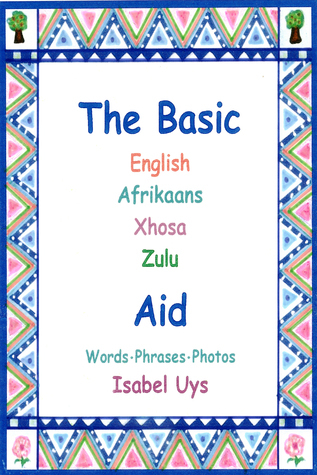 The Basic English Afrikaans Xhosa Zulu Aid  by  Isabel Uys