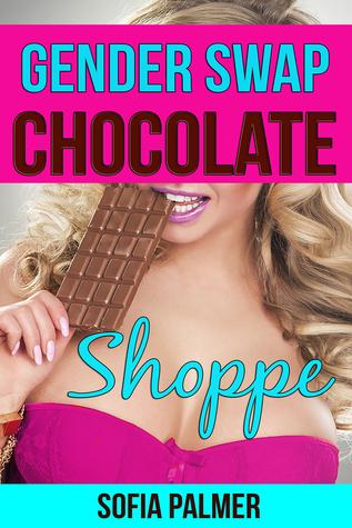 Gender Swap Chocolate Shoppe  by  Sofia Palmer