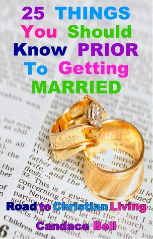 25 Things You Should Know Prior to Getting Married: Road to Christian Living  by  Candace Bell