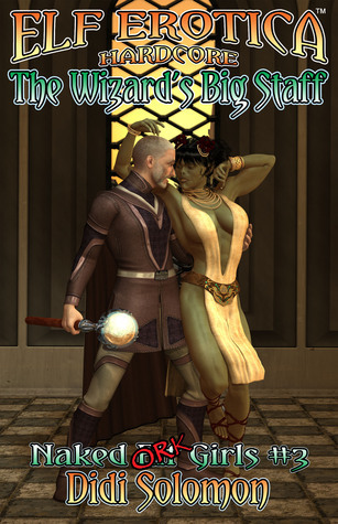 The Wizards Big Staff (Naked Elf Girls #3) Didi Solomon