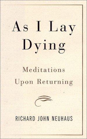 As I Lay Dying  by  Richard John Neuhaus