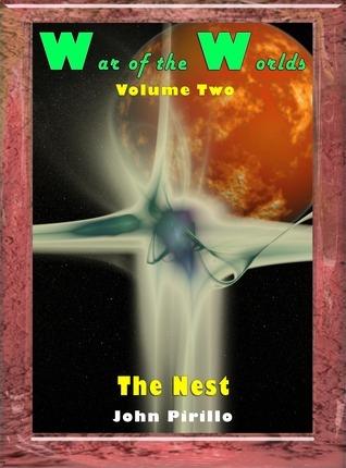 War of the Worlds Volume 2, The Nest  by  John Pirillo