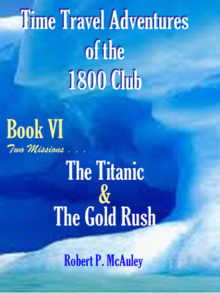 Time Travel Adventures Of The 1800 Club BooK VI  by  Robert Mcauley