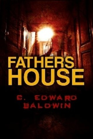 Fathers House: A Preview  by  C. Edward Baldwin