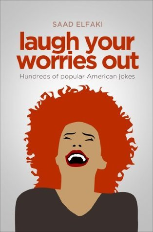 Laugh Your Worries Out  by  Saad Elfaki
