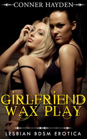 Girlfriend Wax Play: Lesbian BDSM Erotica  by  Conner Hayden