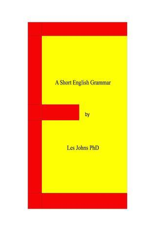 A Short English Grammar (Revised Edition 2015)  by  Les Johns