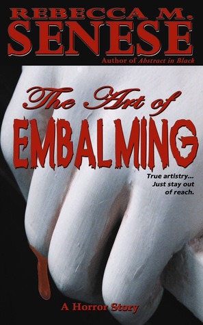 The Art of Embalming: A Horror Story Rebecca M. Senese