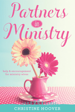 Partners in Ministry: Help and Encouragement for Ministry Wives  by  Christine Hoover