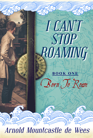 I Cant Stop Roaming, Book 1: Born to Roam  by  Arnold Mountcastle de Wees
