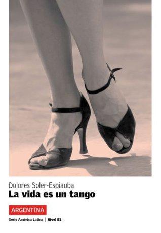 La vida es un tango  by  Dolores Soler-Espiauba