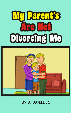 My Parents Are Not Divorcing Me  by  A. Daniels