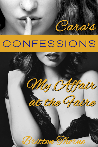 Cara's Confessions: My Affair at the Faire Britten Thorne