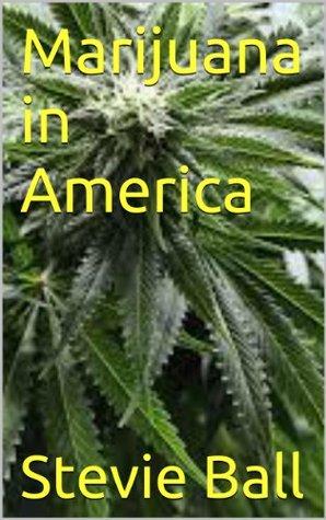 Marijuana in America  by  stevie ball