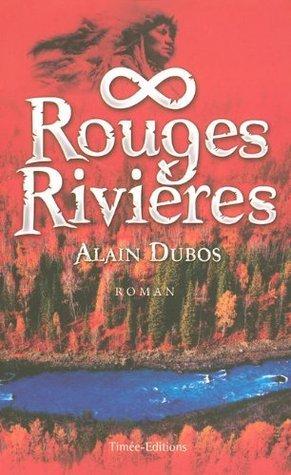 Rouges Rivières  by  Alain Dubos