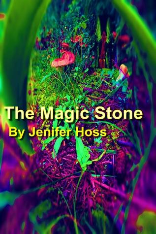 The Magic Stone  by  Jenifer Hoss
