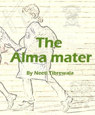 The Alma mater  by  Neeti Tibrewala