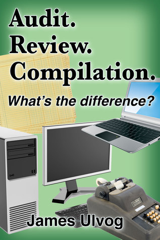 Audit. Review. Compilation. Whats the Difference? James Ulvog