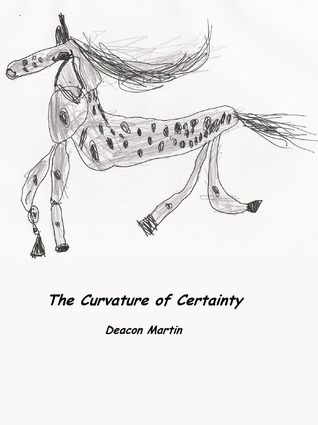 The Curvature of Certainty Deacon Martin