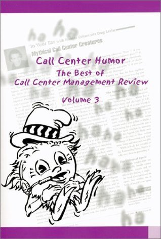Call Center Humor: The Best of Call Center Management Review, Volume 3 Greg Levin