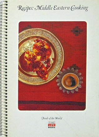 Recipes: Middle Eastern Cooking - Foods of the World Series  by  Time-Life Books Editors