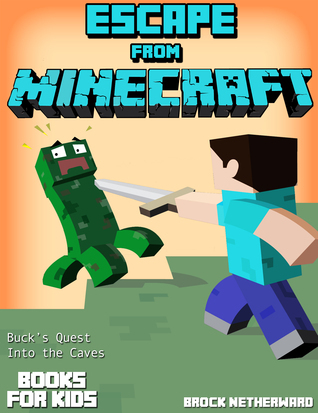 Escape from Minecraft: Bucks Quest into the Caves (Minecraft Books For Kids)  by  Brock Netherward