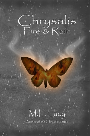 Chrysalis Fire & Rain  by  M.L. Lacy