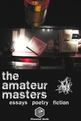The Amateur Masters: Essays, Poetry & Fiction  by  Pinewood Books