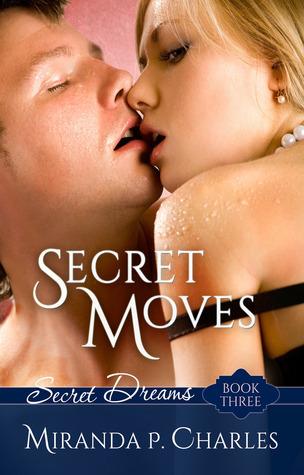 Secret Moves (Secret Dreams, #3)  by  Miranda P. Charles
