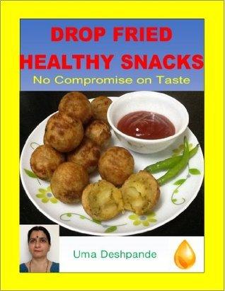 Drop Fried Healthy Snacks: No Compromise on Taste  by  Uma Deshpande