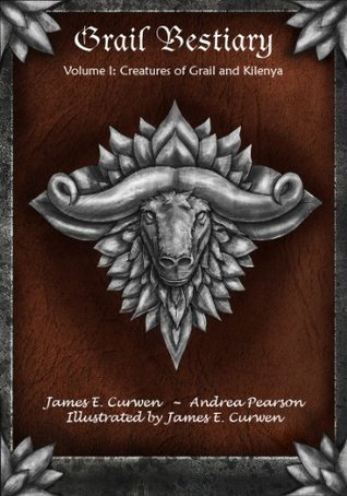 Grail Bestiary Volume I: Creatures of Grail and Kilenya Andrea Pearson
